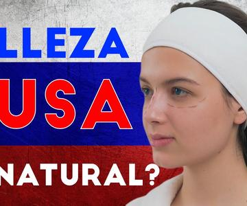 Belleza RUSA, ¿Don Natural o producto de la Cirugía?