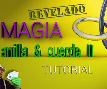 SUPER TUTORIAL de Magia: La Anilla y la Cuerda 2 REVELADO (Magic Trick: The ring and rope 2)