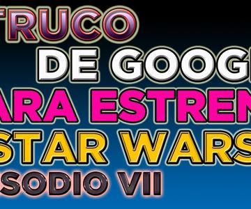 Truco de Google para el estreno de Star Wars, Episodio VII - El despertar de la Fuerza.